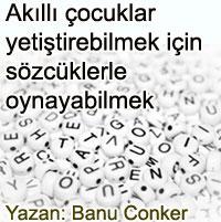 Akıllı çocuklar yetiştirebilmek için sözcüklerle oynayabilmek Yazan Banu Conker