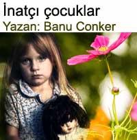 İnatçı çocuklar Yazan: Banu Conker
