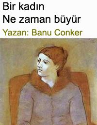 Bir kadın ne zaman büyür Banu Conker